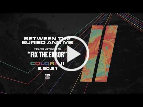 BETWEEN THE BURIED AND ME - Fix The Error