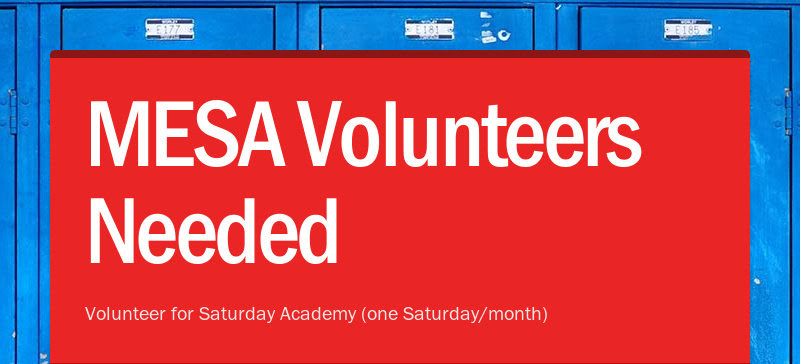 MESA Volunteers Needed Volunteer for Saturday Academy (one Saturday/month)
