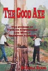 The Good Axe: Australian Axeman's Hall of Fame