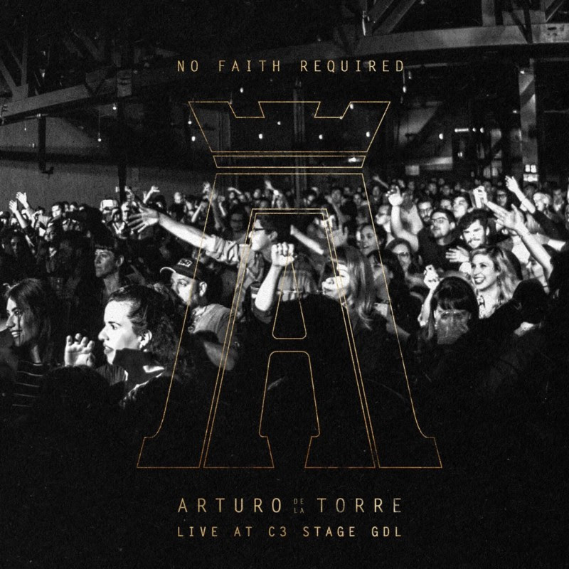 No Faith Required – Live at C3 Stage GDL. Nuevo álbum de ARTURO DE LA TORRE.