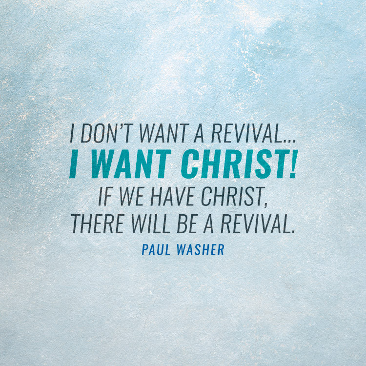 I don't want revival…I want Christ! If we have Christ, there will be a revival.