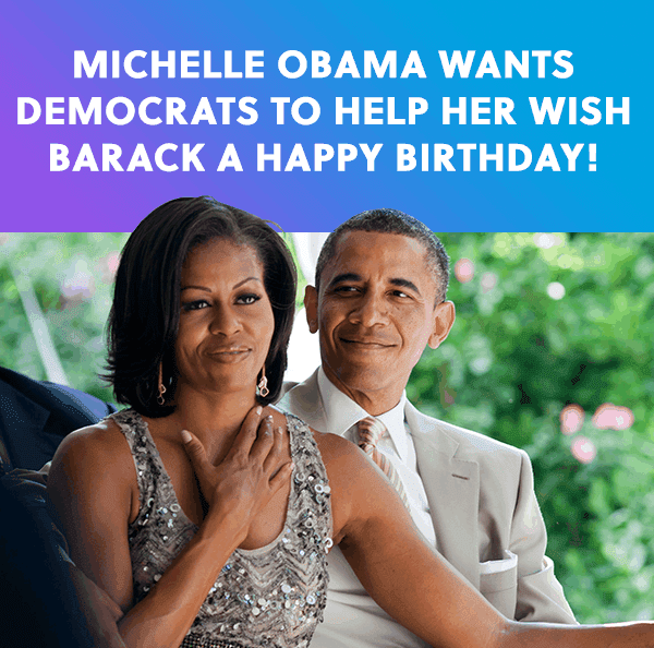 Michelle Obama wants Democrats to help her wish Barack a happy birthday!