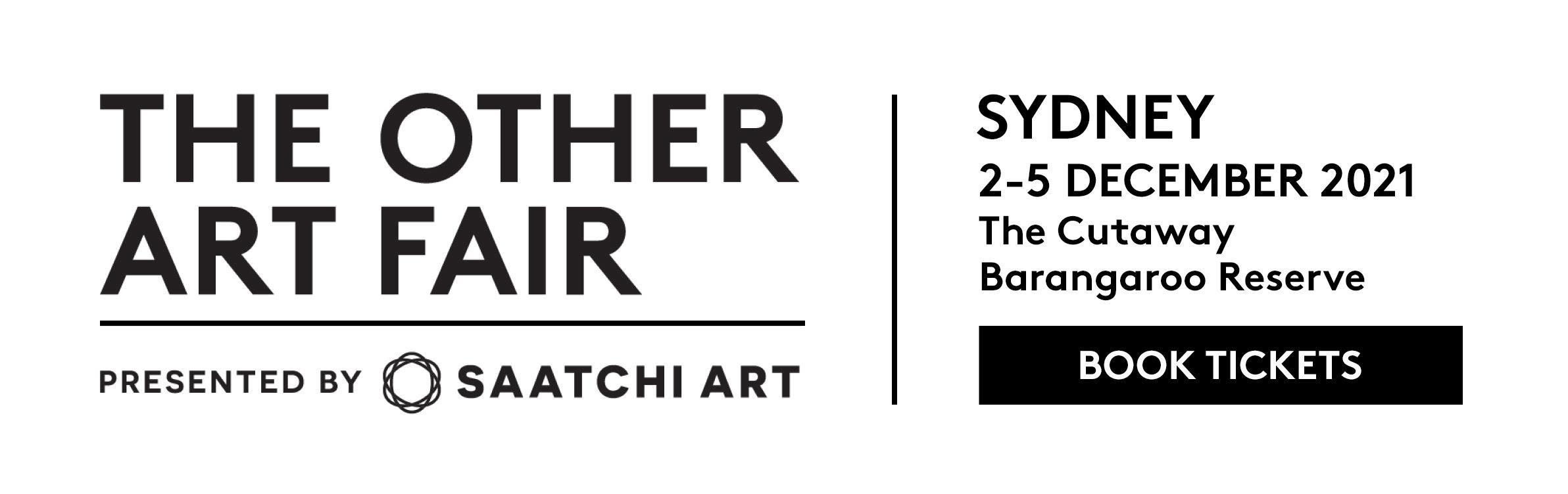 The Other Art Fair presented by Saatchi Art Sydney 2-5 December, 2021 Barangaroo Reserve BOOK TICKETS