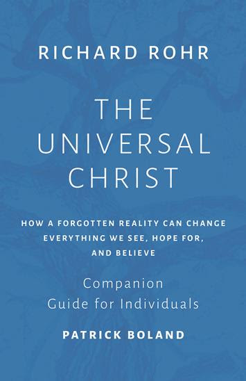 The Universal Christ: How a orgotten Reality Can Change Everything We See, Hope For, and Believe—Companion Guide for Individuals by Patrick Boland