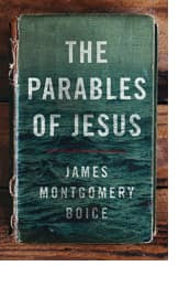 The Parables of Jesus by James Montgomery Boice