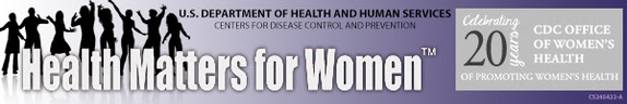 Health Matters for Women - Celebrating 20 years of promoting women's health - CDC Office of Women's Health