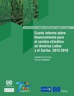 Cuarto informe sobre financiamiento para el cambio climático en América Latina y el Caribe, 2013-2016