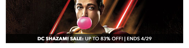 DC Shazam! Sale: up to 83% off!   Ends 4/29