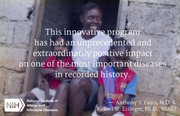 """This innovative program has had an unprecedented and extraordinarily positive impact on one of the most important diseases in recorded history."""