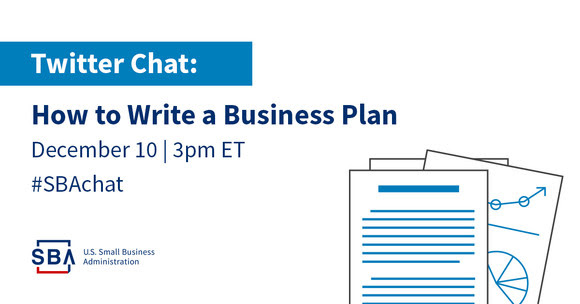 Twitter Chat: How to Write a Business Plan on December tenth at three pm Eastern Standard time. Hashtag #SBAchat.