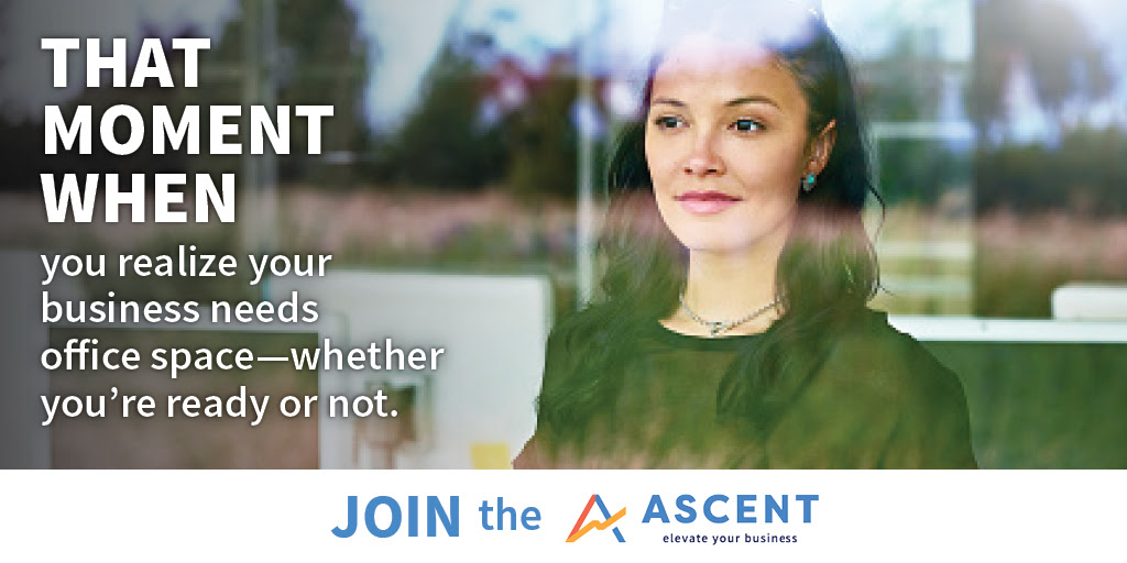 That moment when you realize your business needs office space--whether you're ready or not. Join the ASCENT elevate your business.