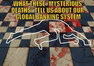 """What These """"Mysterious Deaths"""" Tell Us About Our Global Banking System"""
