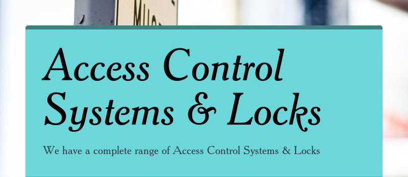 Access Control Systems &amp; Locks<br /> We have a complete range of Access Control Systems &amp; Locks