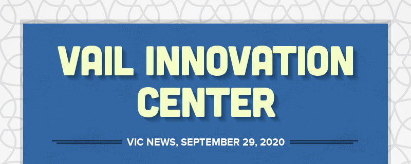 VAIL INNOVATION CENTER VIC NEWS, SEPTEMBER 29, 2020