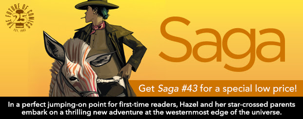 Get Saga #43 for a special low price! Saga #43 In a perfect jumping-on point for first-time readers, Hazel and her star-crossed parents embark on a thrilling new adventure at the westernmost edge of the universe.