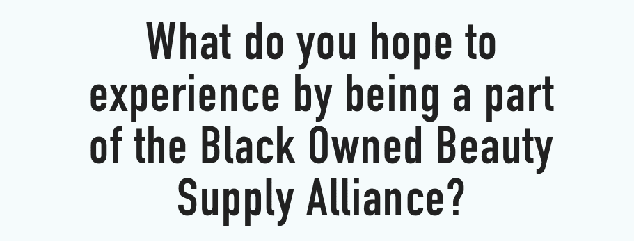 What do you hope to experience by being a part of the Black Owned Beauty Supply Alliance?
