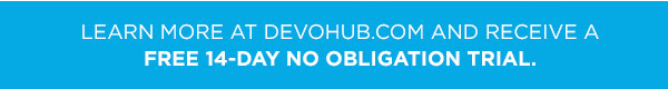 Learn more at DevoHub.com and receive a FREE 14-DAY NO OBLIGATION TRIAL.