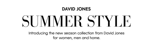 Introducing the new season collection from David Jones