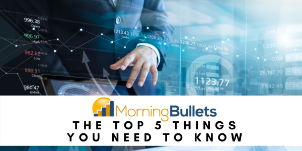The top 5 things you need to know before the market opens