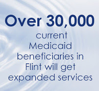Over 30,000  current  Medicaid beneficiaries in  Flint will get  expanded services