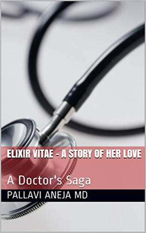 ELIXIR VITAE - A story of her love by Pallavi Aneja MD