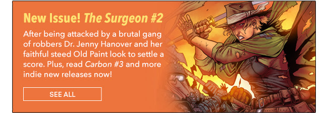 The Surgeon #2 After being attacked by a brutal gang of robbers Dr. Jenny Hanover and her faithful steed Old Paint look to settle a score. Plus, read *Carbon #3* and more indie new releases now! See All