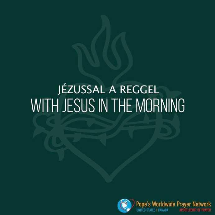 Imádkozzunk a pápával JÉZUSSAL a reggel PÉNTEK