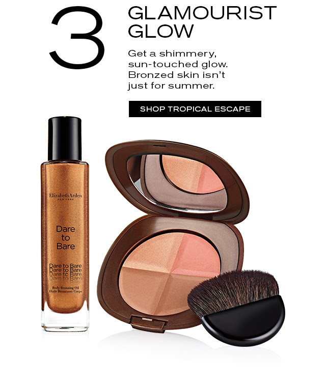 3 GLAMOURIST GLOW  Get a shimmery,  sun-touched glow.  Bronzed skin isn't  just for summer.   SHOP TROPICAL ESCAPE