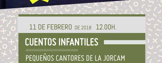 11 Febrero de 2018 12:00 h. Cuentos infantiles. Pequeños cantores de la Jorcam.