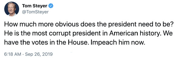 "Tom's tweet: ""How much more obvious does the president need to be? He is the most corrupt president in American history. We have the voted in the House. Impeach him now."""