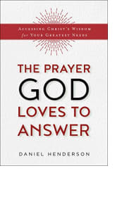The Prayer God Loves to Answer by Daniel Henderson