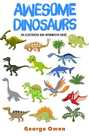 Awesome Dinosaurs by George Owen
