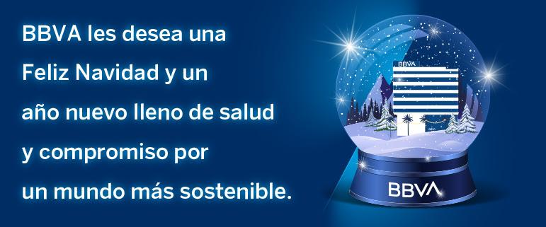 BBVA les desea una Feliz Navidad y un año nuevo lleno de salud y compromiso por un mundo más sostenible.