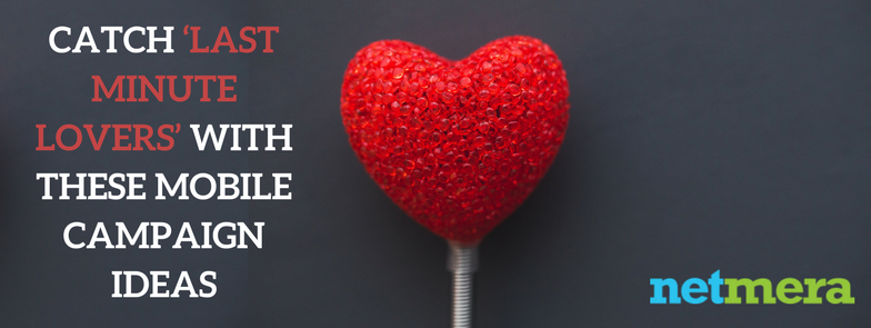 Catch 'Last Minute Lovers' with These Mobile Campaign Ideas