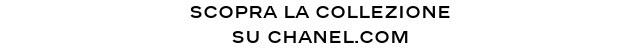 SCOPRA LA COLLEZIONE su CHANEL.COM