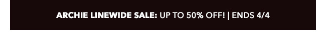 Archie Linewide Sale: up to 50% off!   Ends 4/4