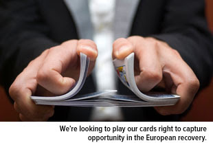 We're looking to play our cards right to capture opportunity in the European recovery.