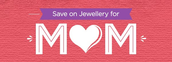 Save on Jewellery for MOM