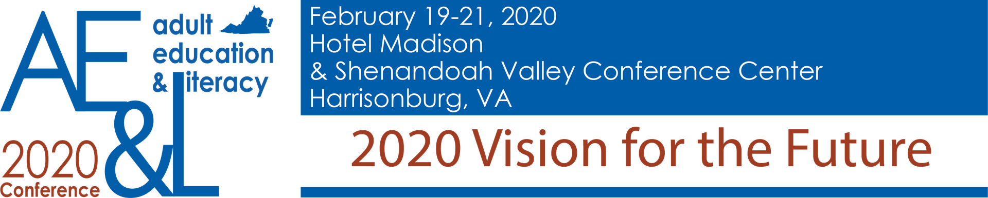 Conference logo which reads Adult Education & Literacy 2020 Conference, February 19-21, 2020, Hotel Madison & Shenandoah Valley Conference Center, Harrisonburg, VA, 2020 Vision for the Future