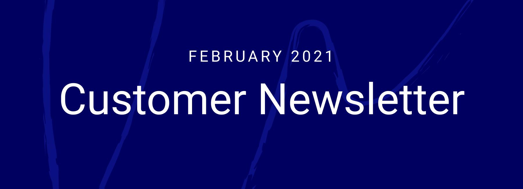 February Customer Newsletter