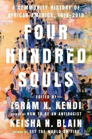 Four Hundred Souls by Ibram X. Kendi and Keisha N. Blain