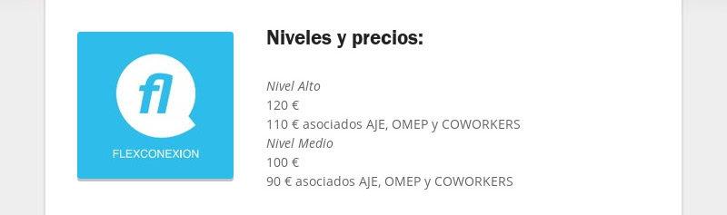Niveles y precios: Nivel Alto 120 € 110 € asociados AJE, OMEP y COWORKERS Nivel Medio 100 € 90 €...
