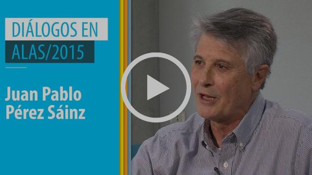 Juan Pablo Pérez Sáinz | Diálogos en ALAS/2015 #4