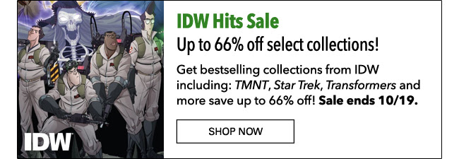 IDW Hits Sale Subhead: Up to 66% off select collections! Get bestselling collections from IDW including: *TMNT*, *Star Trek*, *Transformers* and more  save up to 66% off!  Sale ends 10/19. Shop Now