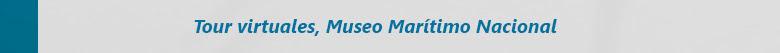Tour virtuales Museo Marítimo Nacional