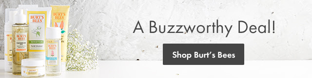 A Buzzworthy Deal! Shop Burt's Bees.