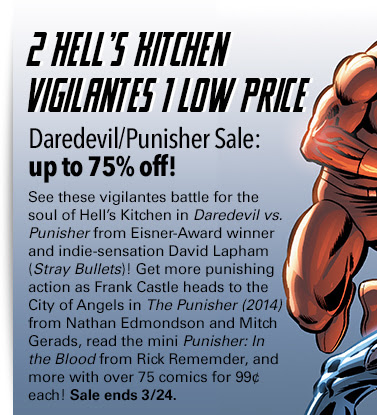 2 Hell's Kitchen Vigilantes 1 Low Price Daredevil/Punisher Sale: up to 75% off! See these vigilantes battle for the soul of Hell's Kitchen in Daredevil vs. Punisher from Eisner-Award winner and indie-sensation David Lapham (Stray Bullets)! Get more punishing action as Frank Castle heads to the City of Angels in The Punisher (2014) from Nathan Edmondson and Mitch Gerads, read the mini Punisher: In the Blood from Rick Rememder, and more with over 75 comics for 99¢ each! Sale ends 3/24.