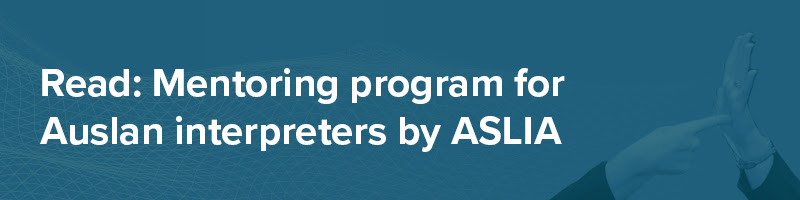 Read: Mentoring program for Auslan interpreters by ASLIA