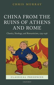 https://global.oup.com/academic/product/china-from-the-ruins-of-athens-and-rome-9780198767015