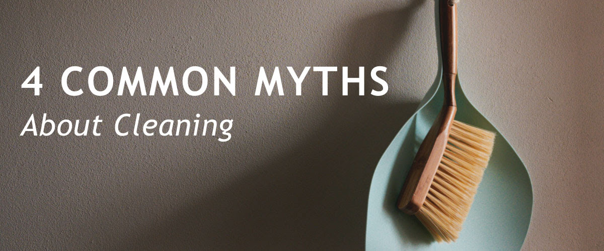 4 Common Myths About Cleaning